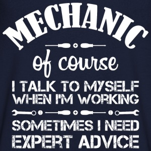 Mechanic: I talk to myself... T-Shirts - Men's V-Neck T-Shirt