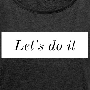 Let's do it || Fly away - Frauen T-Shirt mit gerollten Ärmeln