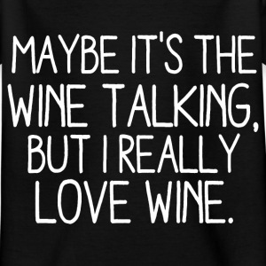 Perhaps the wine speak it, but I really love wine Shirts - Kids' T-Shirt
