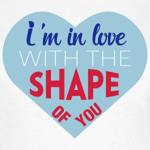 I'm in love with the shape of you T-shirts - Dame-T-shirt