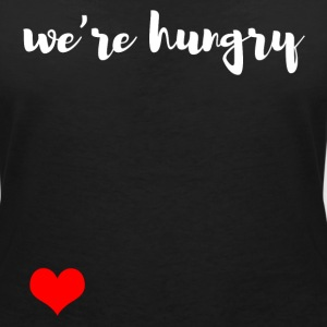 We are hungry T-Shirts - Women's V-Neck T-Shirt