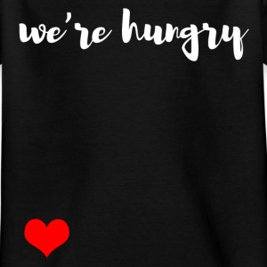 We are hungry Shirts - Kids' T-Shirt