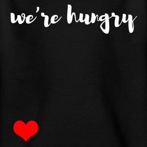 We are hungry Shirts - Teenage T-shirt
