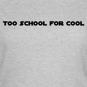 Too School 4 Cool - Women's T-Shirt