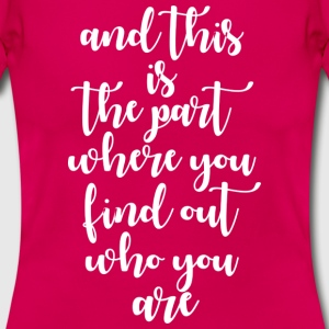 find out who you are  T-Shirts - Frauen T-Shirt