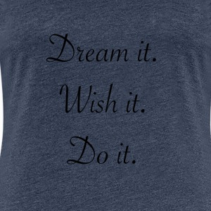 Graues Dream it. Wich it. Do it. Shirt - Frauen Premium T-Shirt
