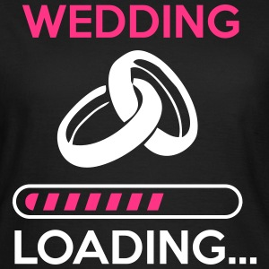 Wedding loading  - Frauen T-Shirt