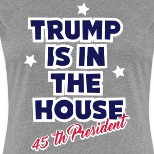 Trump is in the House_v2 T-Shirts - Frauen Premium T-Shirt