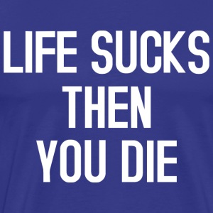 Life sucks then you die T-Shirts - Männer Premium T-Shirt