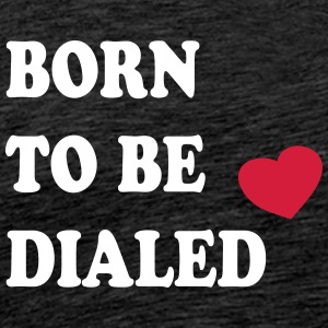 Born_to_be_dialed_v1 - Männer Premium T-Shirt