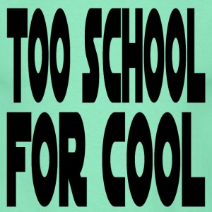 Too School 4 Cool - Men's T-Shirt