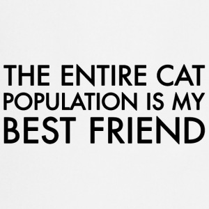 The entire cat population is my best friend  - Kochschürze