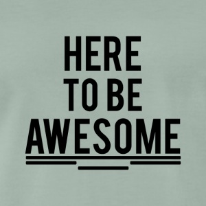 here to be awesome - Männer Premium T-Shirt