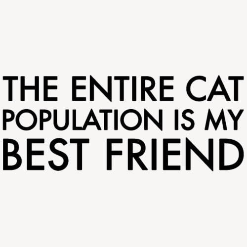 The entire cat population is my best friend.