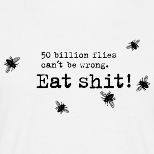 50 billion flies can´t be wrong. Eat shit! - Männer T-Shirt