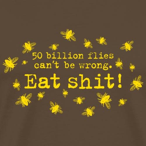 50 billion flies can't be wrong Eat Shit! Fliegen