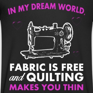 In my dream world is free fabric and quilting makes thin T-Shirts - Men's V-Neck T-Shirt