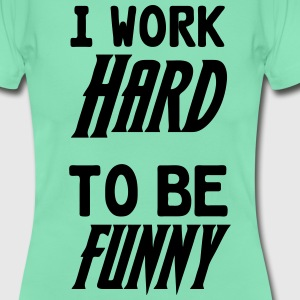 Work hard to be funny T-Shirts - Frauen T-Shirt