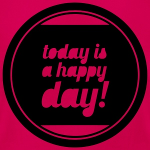 today is a happy day! T-Shirts - Frauen T-Shirt