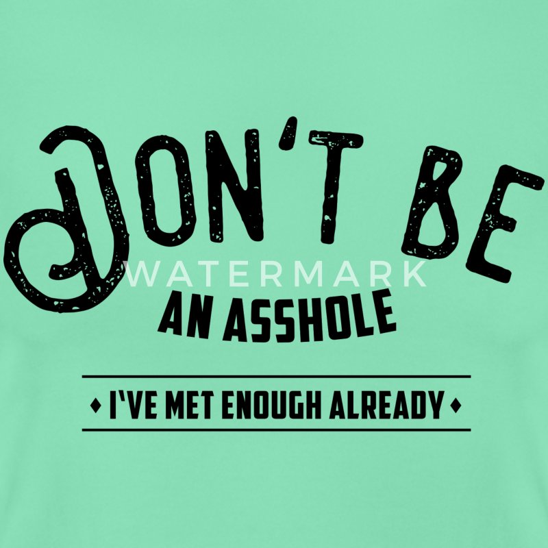 Don't be an asshole T-Shirts - Frauen T-Shirt