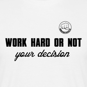 WORK HARD OR NOT – your decision - Männer T-Shirt