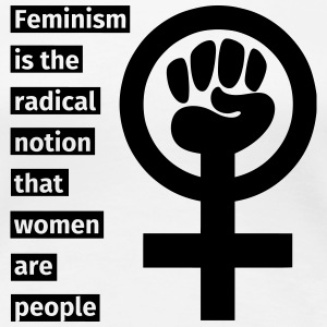 Feminism is the radical notion that women are peop Koszulki - Koszulka damska Premium