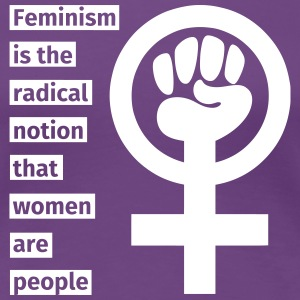 Feminism is the radical notion that women are peop T-Shirts - Frauen Premium T-Shirt