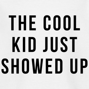 The cool kid just showed up Camisetas - Camiseta niño