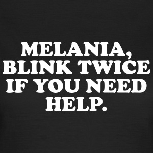 Melania, blink twice if you need help T-shirts - Dame-T-shirt