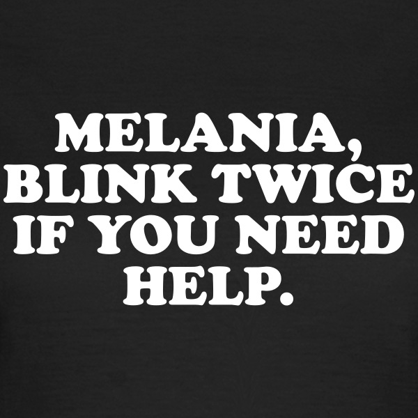 Melania, blink twice if you need help Camisetas - Camiseta mujer