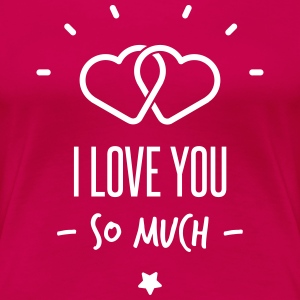 i love you so much T-shirts - Dame premium T-shirt