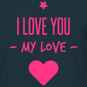 i love you my love T-Shirts - Männer T-Shirt