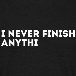 I NEVER FINISH ANYTHING T-Shirts - Männer T-Shirt