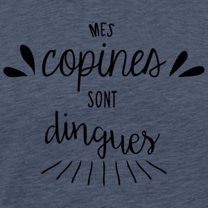 Mes copines sont dingues - T-shirt Premium Homme