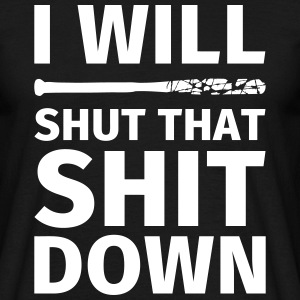 I WILL SHUT THAT SHIT DOWN T-Shirts - Men's T-Shirt