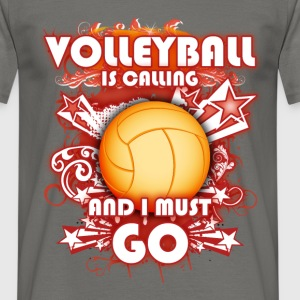 Volleyball is calling and I must go - Men's T-Shirt