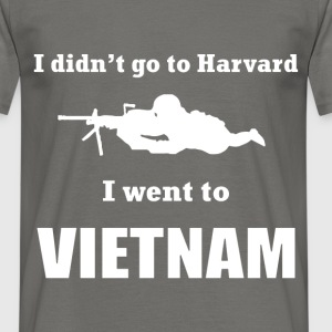 I didn't go to Harvard, I went to Vietnam - Men's T-Shirt