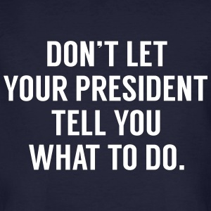 Don't let your president tell you what to do. T-Shirts - Men's Organic T-shirt
