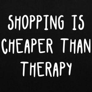 Shopping is cheaper than therapy Sacs et sacs à dos - Tote Bag