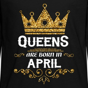 Queens are born in April Long Sleeve Shirts - Teenagers' Premium Longsleeve Shirt