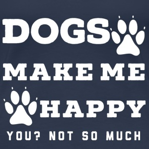 Dogs make me happy - Frauen Premium T-Shirt