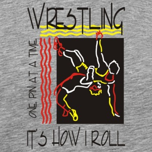 Wrestling That's How I Roll One Pin At A Time - Men's Premium T-Shirt