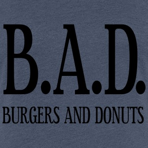 BAD - burgers and donuts T-Shirts - Frauen Premium T-Shirt