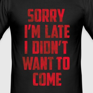 Sorry I'm Late Stained Writing T-Shirts - Men's Slim Fit T-Shirt
