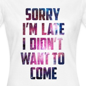 Sorry I'm Late Galaxy Design T-Shirts - Women's T-Shirt