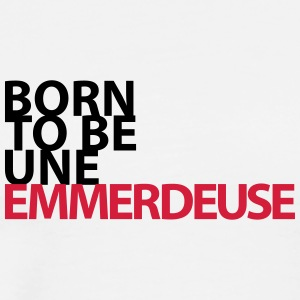 born to be un emmerdeuse - T-shirt Premium Homme
