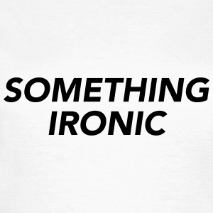 SOMETHING IRONIC T-Shirts - Women's T-Shirt