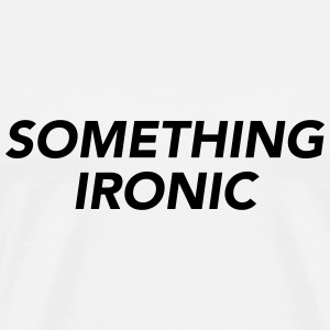 SOMETHING IRONIC T-Shirts - Men's Premium T-Shirt