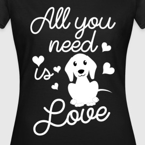 All you need is Love Hund Shirt - Frauen T-Shirt