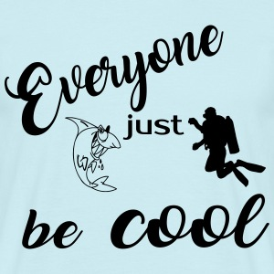Everyone just be cool 2017 - Männer T-Shirt